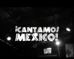 ¡Cantamos México!